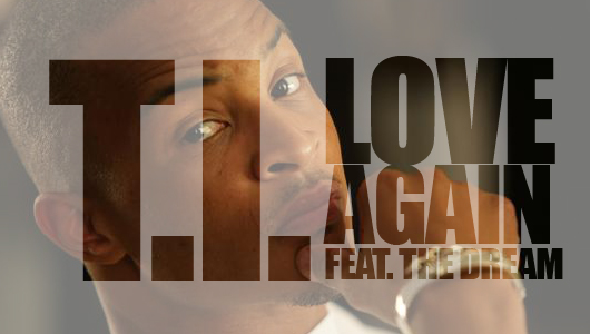 loveagain T.I.   Love Again feat. The Dream
