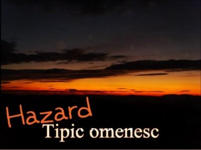 hazard 400x299 Hazard   Tipic omenesc