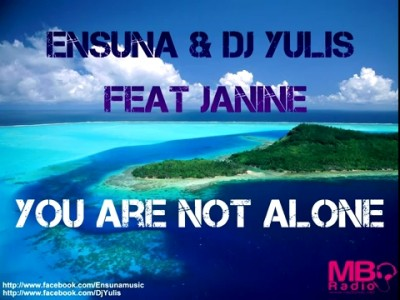 Ensuna & Dj Yulis feat Janine - You are not alone www.vedetepenet.ro