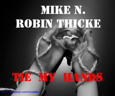 Coperta Tie My Hands 400x335 Mike N. feat. Robin Thicke   Tie My Hands (Piesă nouă)