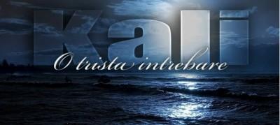 Kali O trista intrebare www.vedetepenet.ro  400x179 Kali   O tristă întrebare