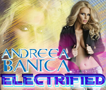 Andreea Banica Electrified www.vedetepenet.ro  Single nou: Andreea Bănică   Electrified