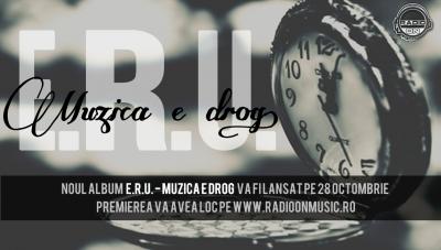 Album: E.R.U. - Muzica e drog (vineri, 28 octombrie)
