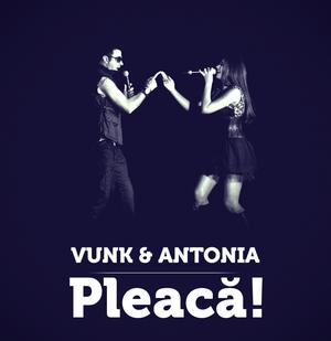 "VUNK şi ANTONIA ""PLEACĂ!"" MAI DEPARTE www.vedetepenet.ro"